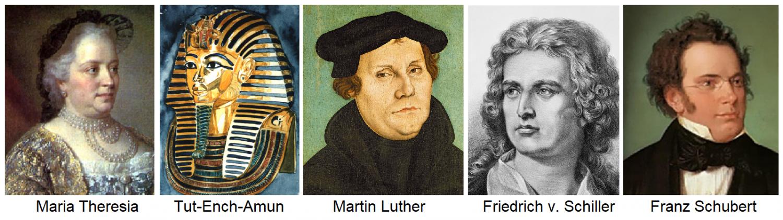 Maria Theresa, Tut-Ench-Amun, Luther, Schiller, Schubert